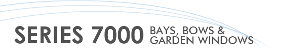 Series 7000 Bays, Bows, and Garden Windows